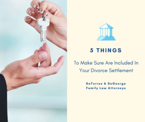 5 Things To Make Sure Are Included In Your Divorce Settlement