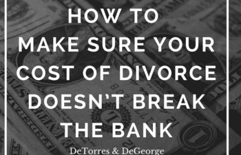 How To Make Sure Your Cost Of Divorce Doesn't Break The Bank