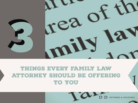 3 Things Every Family Law Attorney Should Be Offering To You