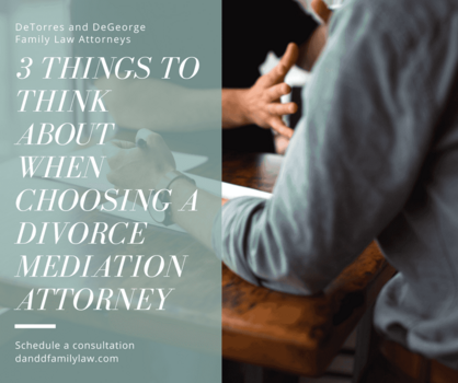 3 Things to Think About When Choosing A Divorce Mediation Attorney