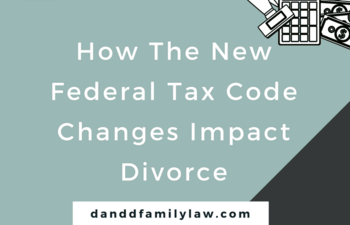 "How The New Federal Tax Code Changes Impact Divorce; and Why New Jersey's Alimony ""Rule of Thumb"" and Child Support Guidelines Are Now Obsolete"