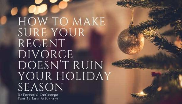 How To Make Sure Your Recent Divorce Doesn't Ruin Your Holiday Season
