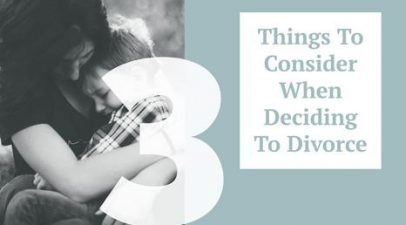 3 Things To Consider When Deciding To Divorce