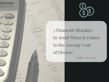 3 Financial Mistakes to Avoid When it Comes to the Average Cost of Divorce