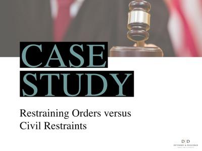 Case Study: Restraining Orders versus Civil Restraints