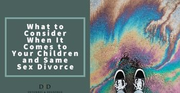 What to Consider When It Comes to Your Children and Same Sex Divorce