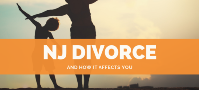 NJ Divorce Law and How it Affects You